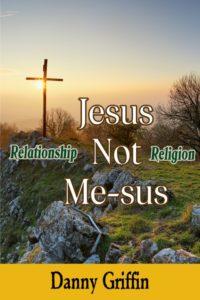 Jesus Not Me-sus | Evangelixm | Dr Danny Griffin
